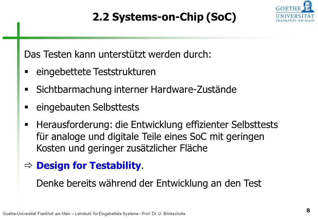 Goethe-Universität Frankfurt am Main – Lehrstuhl für Eingebettete Systeme - Prof. Dr. U. Brinkschulte 8 2.2 Systems-on-Chip (SoC) Das Testen kann unte