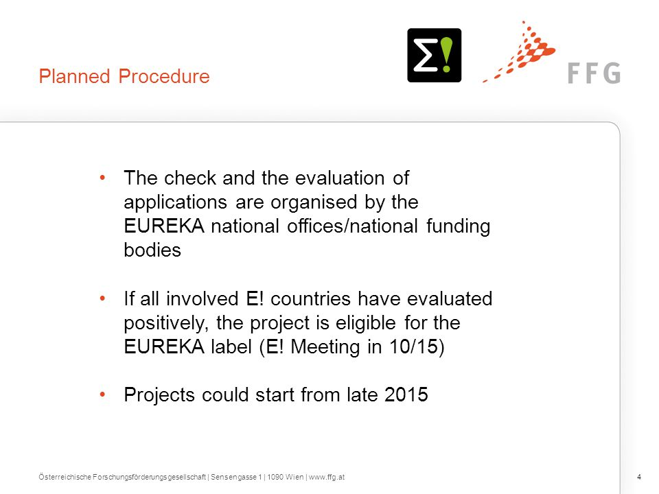 Planned Procedure The check and the evaluation of applications are organised by the EUREKA national offices/national funding bodies If all involved E!