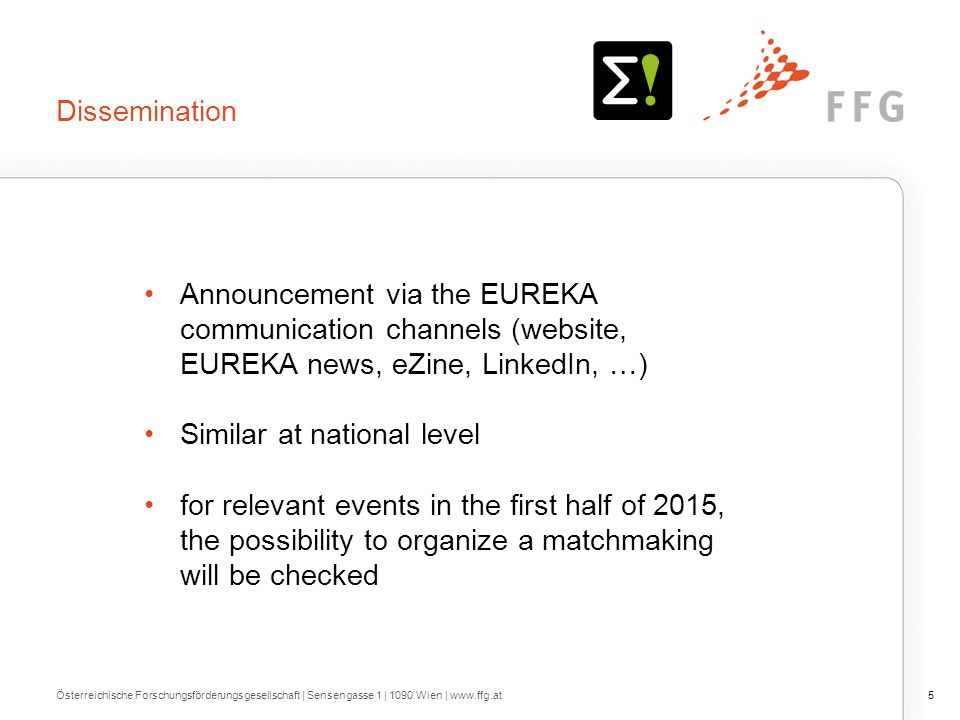 Dissemination Announcement via the EUREKA communication channels (website, EUREKA news, eZine, LinkedIn, …) Similar at national level for relevant eve