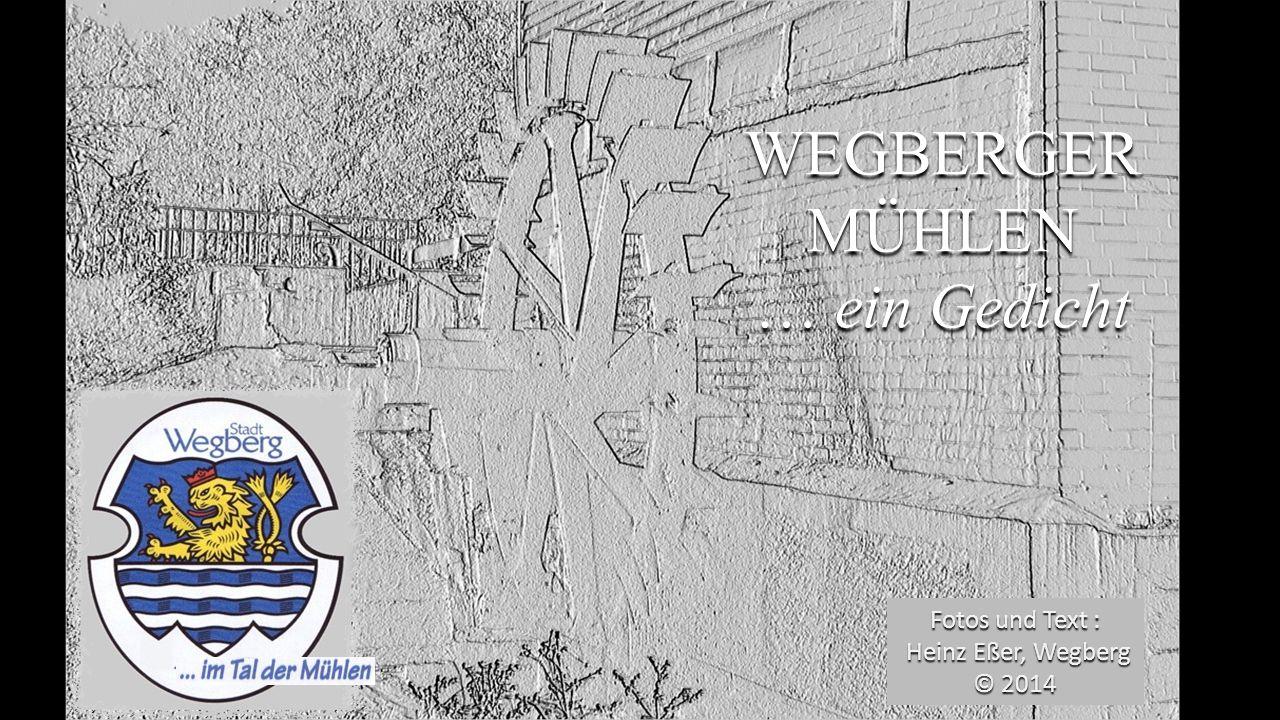 WEGBERGER MÜHLEN … ein Gedicht Fotos und Text : Heinz Eßer, Wegberg Heinz Eßer, Wegberg © 2014