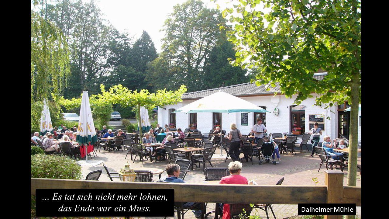 Dalheimer Mühle … Es tat sich nicht mehr lohnen, das Ende war ein Muss.