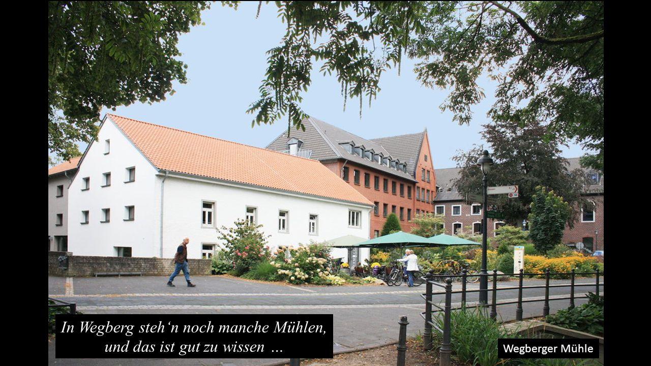 Wegberger Mühle In Wegberg steh'n noch manche Mühlen, und das ist gut zu wissen …