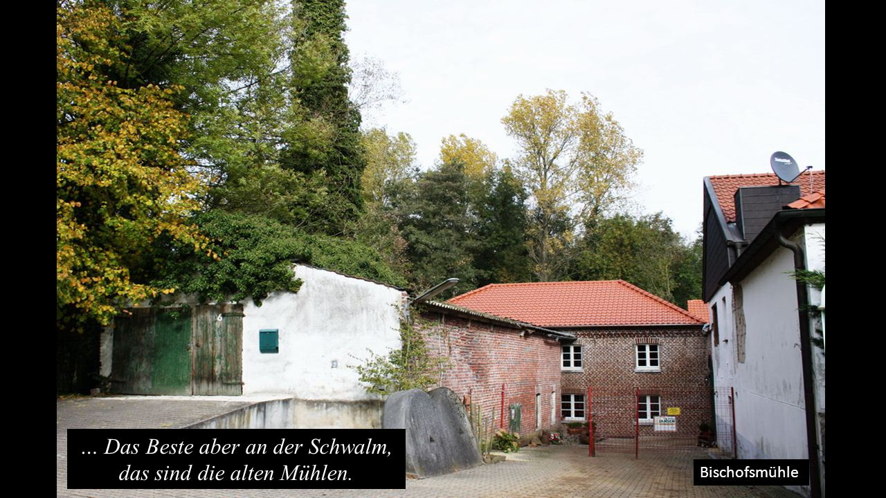 Bischofsmühle … Das Beste aber an der Schwalm, das sind die alten Mühlen.