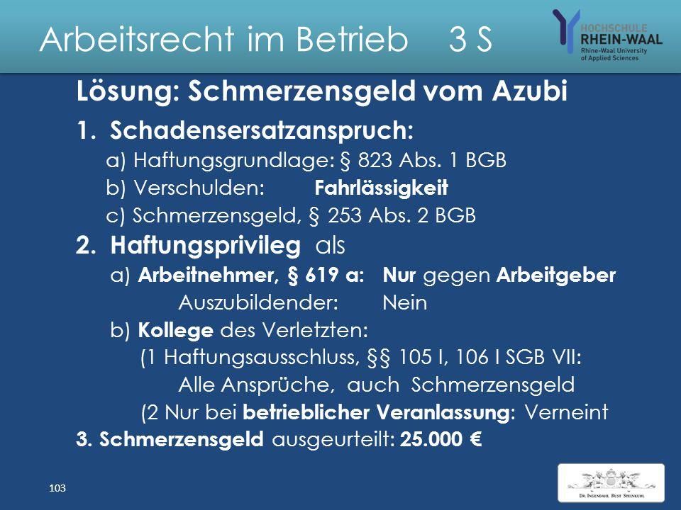 Arbeitsrecht im Betrieb 3 S Fall: Schmerzensgeld vom Azubi Der 19- jährige A ist Auszubildender in einem KFZ - Handel mit Werkstatt und Lager. Am Morg