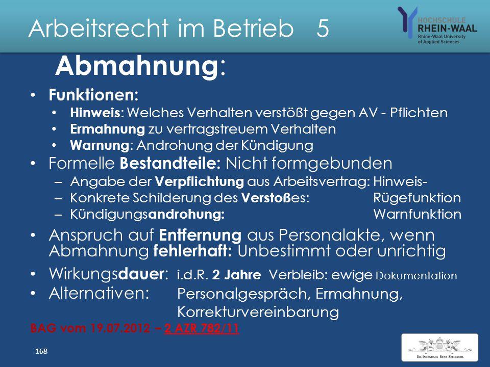 Arbeitsrecht im Betrieb 5 Abmahnung : Verhältnismäßigkeit: Geringer als Kündigung Voraussetzung für Sozialwirksamkeit Kündigung: Verhaltensbedingte Kü