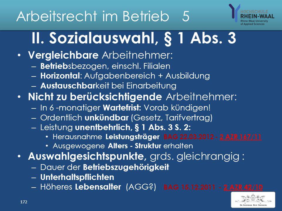 Arbeitsrecht im Betrieb 5 Dringende betriebliche Gründe Organisationsentscheidung arbeitsplatznah = mit Kündigungsentschluss identisch, z.B. Personala