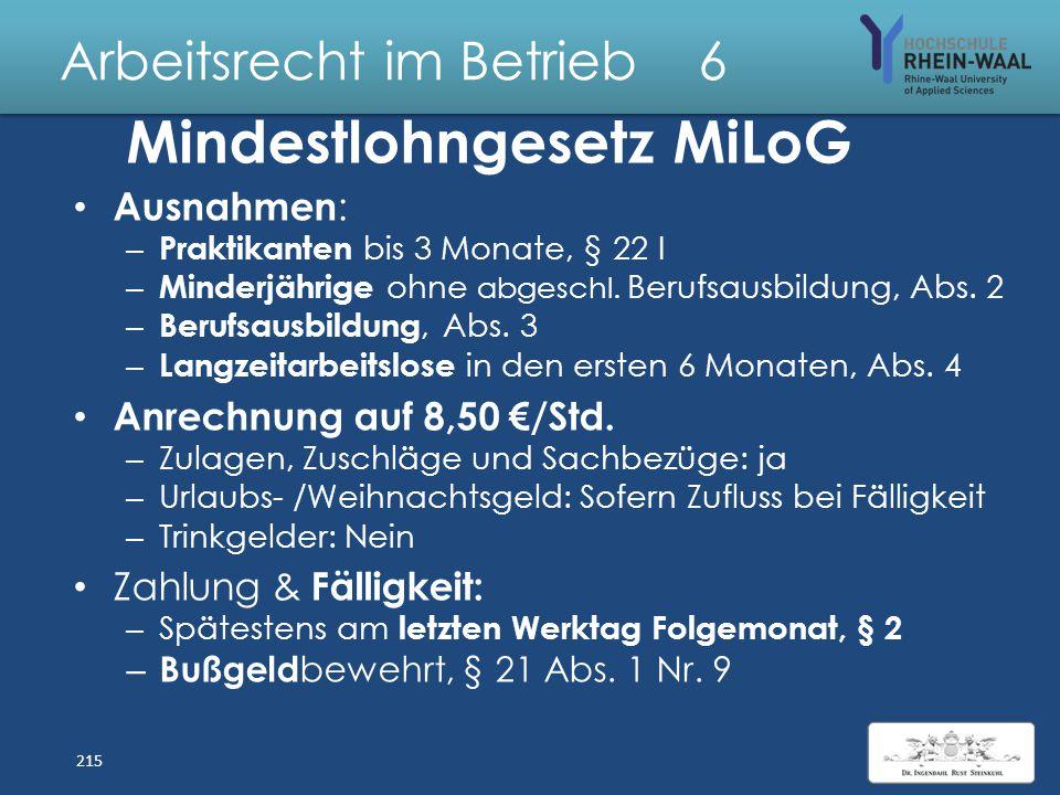 Arbeitsrecht im Betrieb 6 Branche Mindestlöhne 2013 Bauhauptgewerbe :West 11,05 €/Std. Ost 10,25 €/Std. Dachdecker 11,55 €/Std. Elektrohandwerk Montag