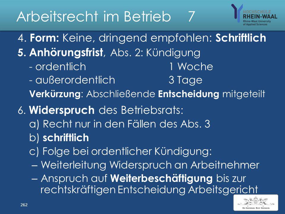 Arbeitsrecht im Betrieb 7 Anhörung Betriebsrat, § 102 1. Vor jeder Kündigung, auch außerhalb KSchuG in - Kleinbetrieb bis 10 Mitarbeiter - Wartezeit 6
