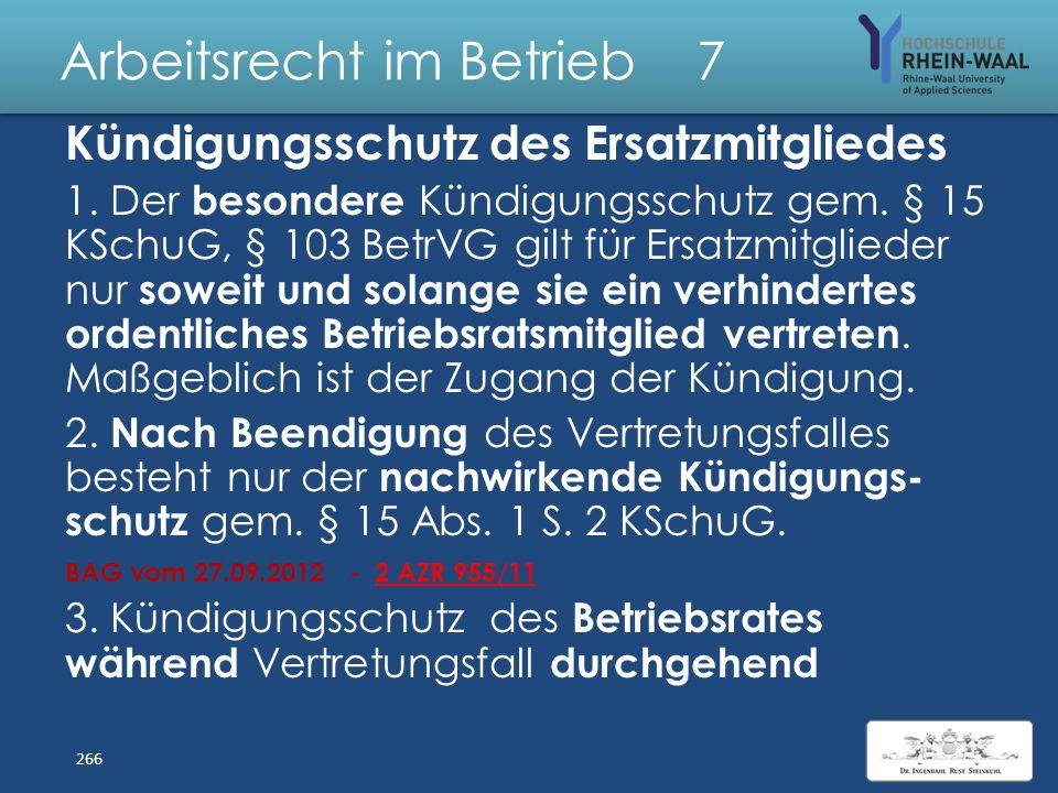 Arbeitsrecht im Betrieb 7 Kündigungsschutz BR-Mitglieder Ordentliche Kündig. unzulässig, §15 KSchG Abs. 1: Betriebsrat Nachwirkung 1 Jahr Wahlbewerber