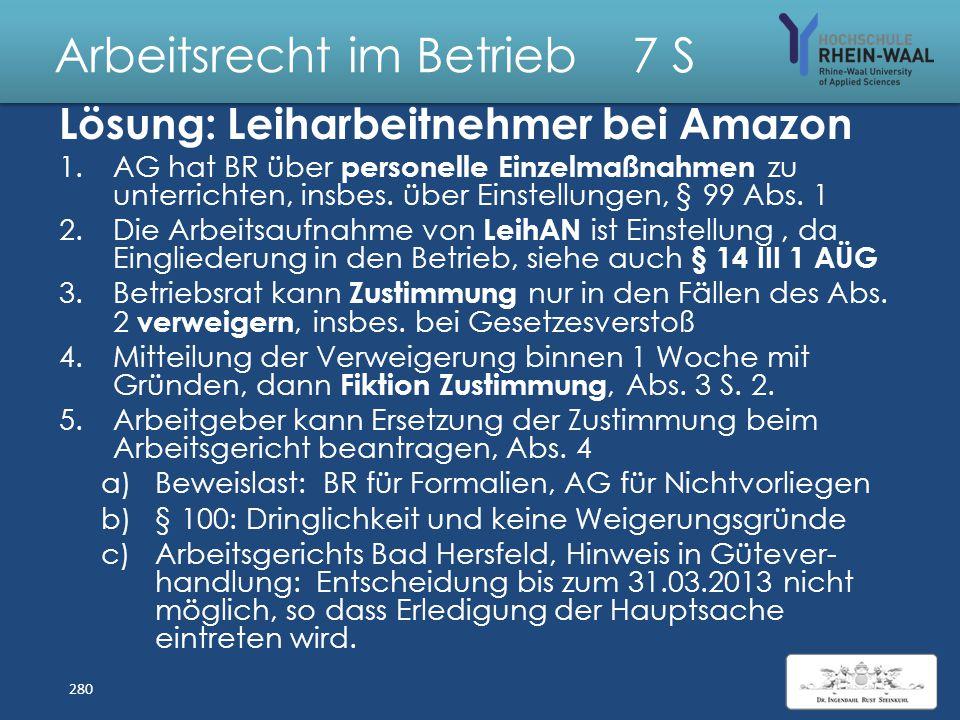 Arbeitsrecht im Betrieb 7 S Fall: Leiharbeitnehmer bei Amazon Amazon Bad Hersfeld beschäftig 65 Leih- arbeitnehmer ab dem 1.3.2013. Die Beschäfti- gun