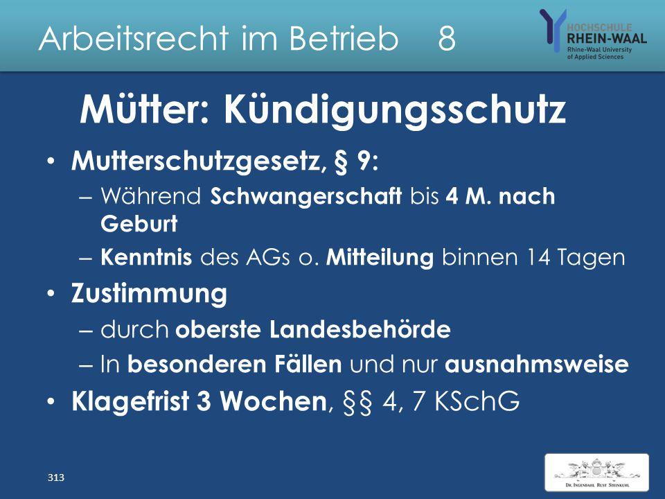 Arbeitsrecht im Betrieb 8 Gesetz zum Schutz der erwerbs- tätigen Mutter MuSchuG Beschäftigungsverbote für Mütter, § 3 ff: – Werdende 6 Wochen, § 3 Abs
