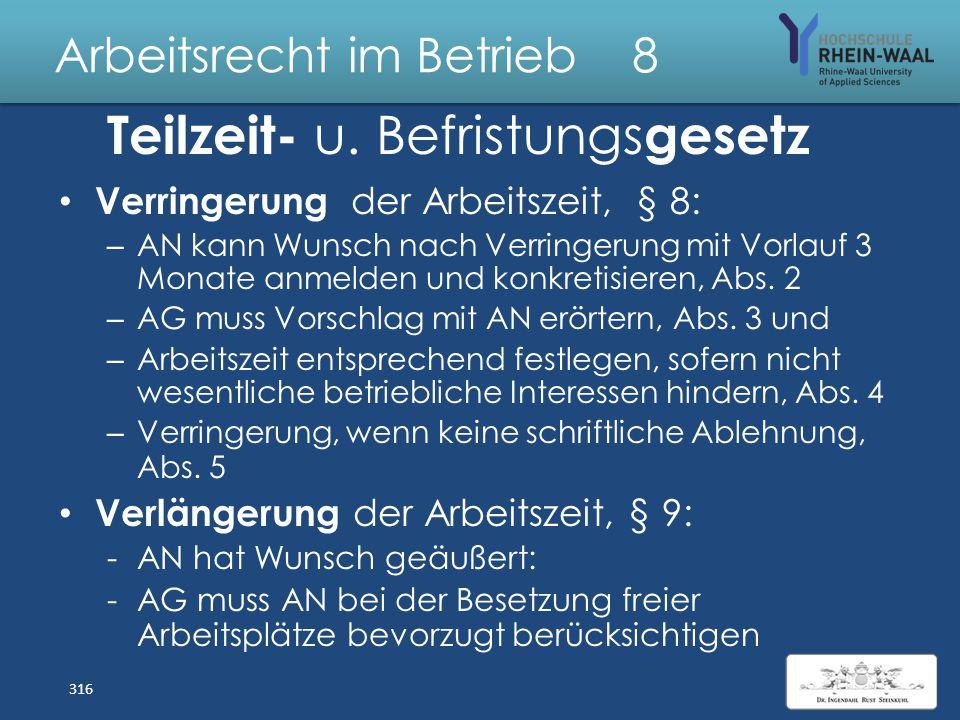 Arbeitsrecht im Betrieb 8 Teilzeit - + Befristungs gesetz Verbot der Schlechterstellung von Teilzeitarbeit, § 4: – Anteiliges Arbeitsentgelt, z.B. bei