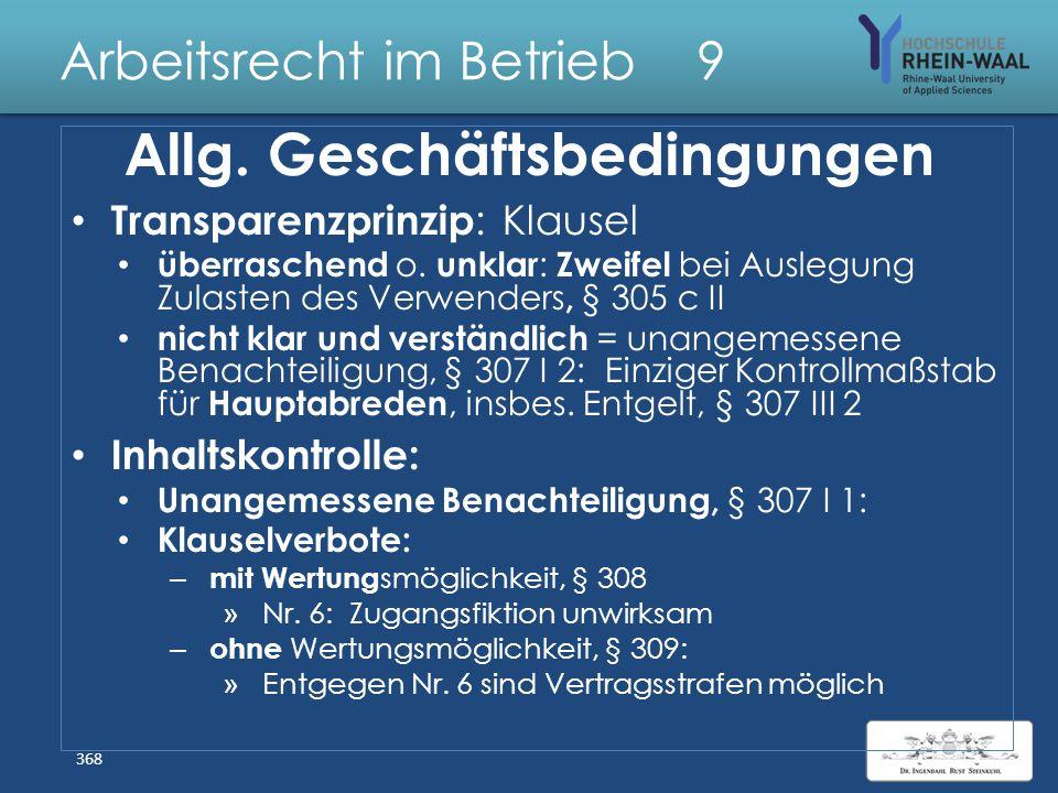 Arbeitsrecht im Betrieb 9 Allg. Geschäftsbedingungen Begriff, § 305 I BGB: Für Mehrzahl von Arbeits- verträgen vorformulierte Vertragsbedingung, die d