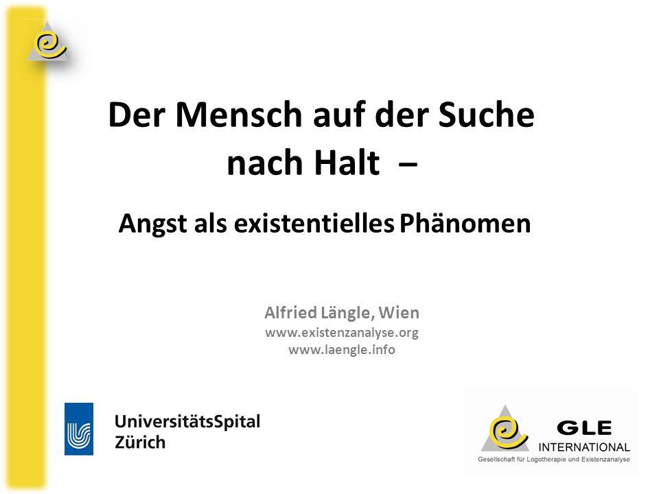 Der Mensch auf der Suche nach Halt – Angst als existentielles Phänomen Alfried Längle, Wien www.existenzanalyse.org www.laengle.info