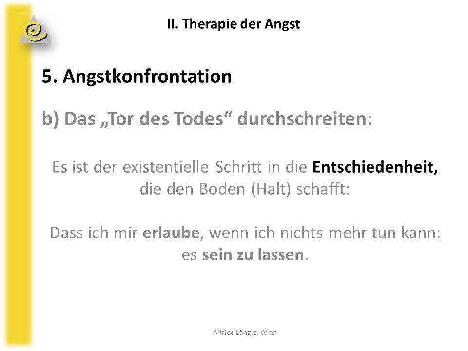 """5. Angstkonfrontation b) Das """"Tor des Todes"""" durchschreiten: Es ist der existentielle Schritt in die Entschiedenheit, die den Boden (Halt) schafft: Da"""