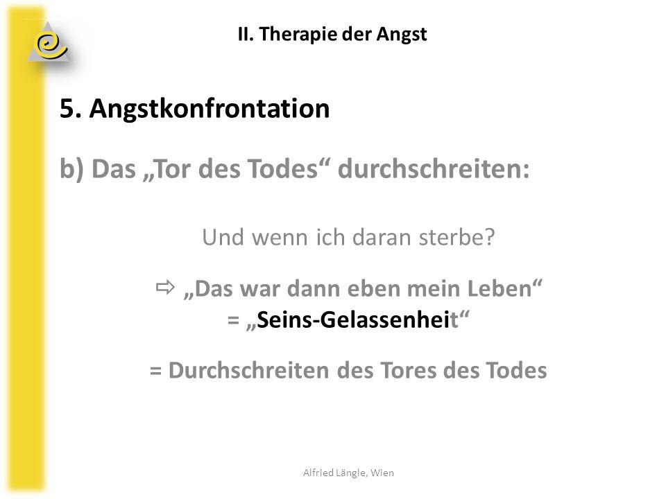 """5. Angstkonfrontation b) Das """"Tor des Todes"""" durchschreiten: Und wenn ich daran sterbe?  """"Das war dann eben mein Leben"""" = """"Seins-Gelassenheit"""" = Durc"""