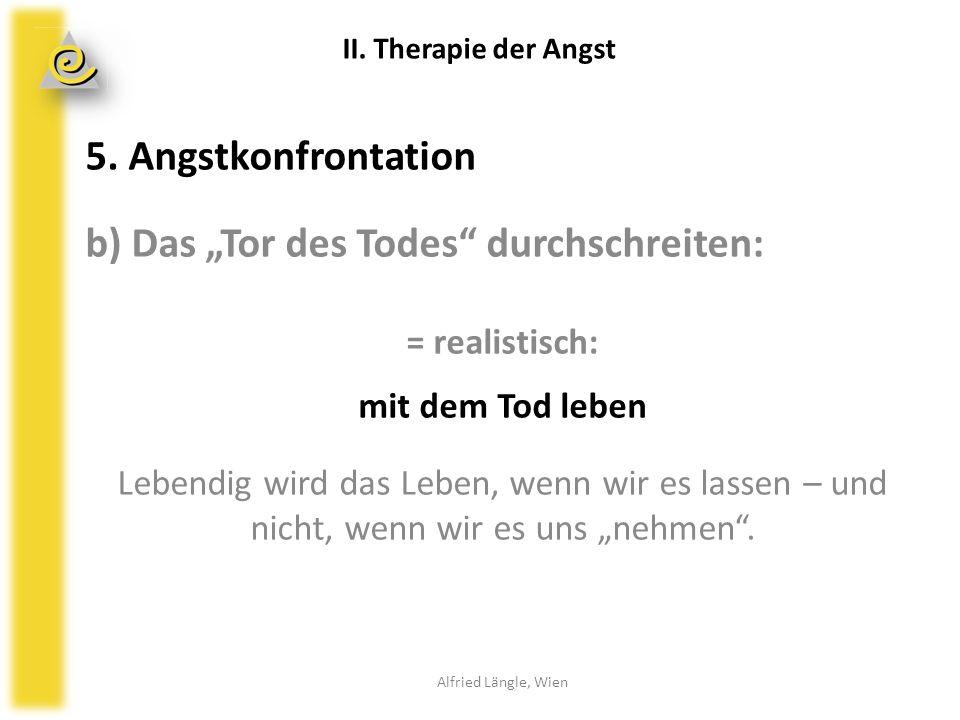 """5. Angstkonfrontation b) Das """"Tor des Todes"""" durchschreiten: = realistisch: mit dem Tod leben Lebendig wird das Leben, wenn wir es lassen – und nicht,"""