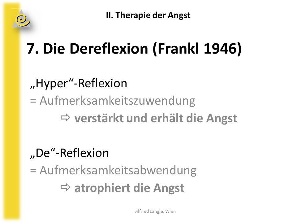 """7. Die Dereflexion (Frankl 1946) """"Hyper""""-Reflexion = Aufmerksamkeitszuwendung  verstärkt und erhält die Angst """"De""""-Reflexion = Aufmerksamkeitsabwendu"""