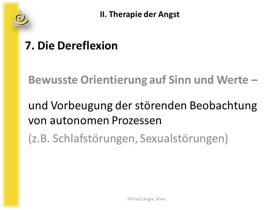 7. Die Dereflexion Bewusste Orientierung auf Sinn und Werte – und Vorbeugung der störenden Beobachtung von autonomen Prozessen (z.B. Schlafstörungen,