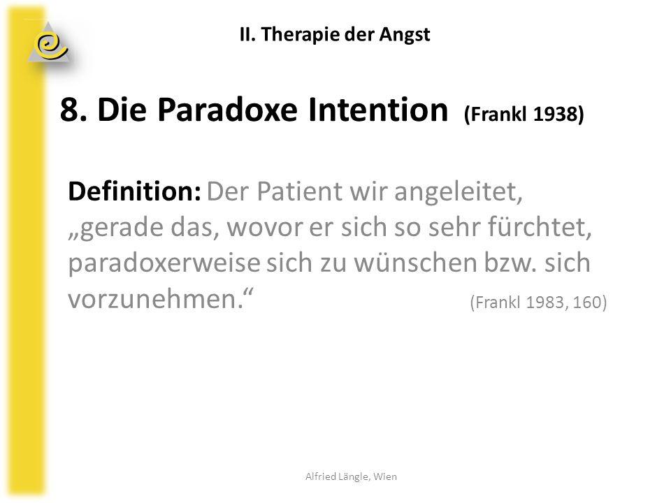 """8. Die Paradoxe Intention (Frankl 1938) Definition: Der Patient wir angeleitet, """"gerade das, wovor er sich so sehr fürchtet, paradoxerweise sich zu wü"""