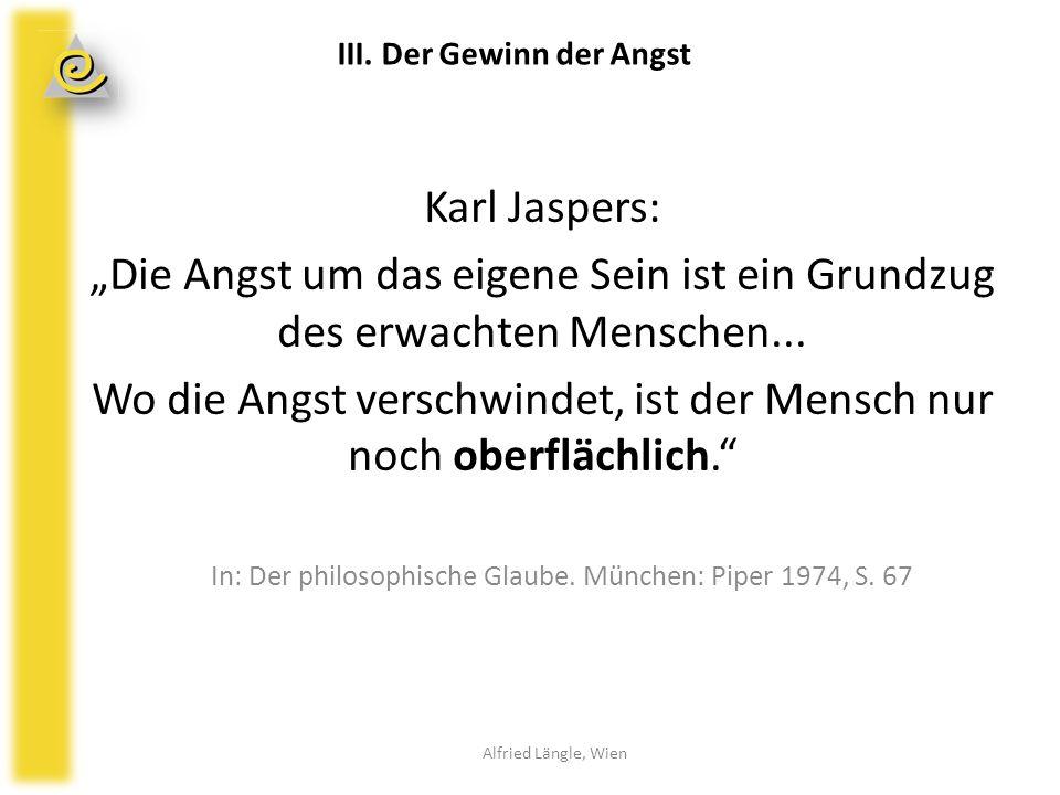 """Karl Jaspers: """"Die Angst um das eigene Sein ist ein Grundzug des erwachten Menschen... Wo die Angst verschwindet, ist der Mensch nur noch oberflächlic"""