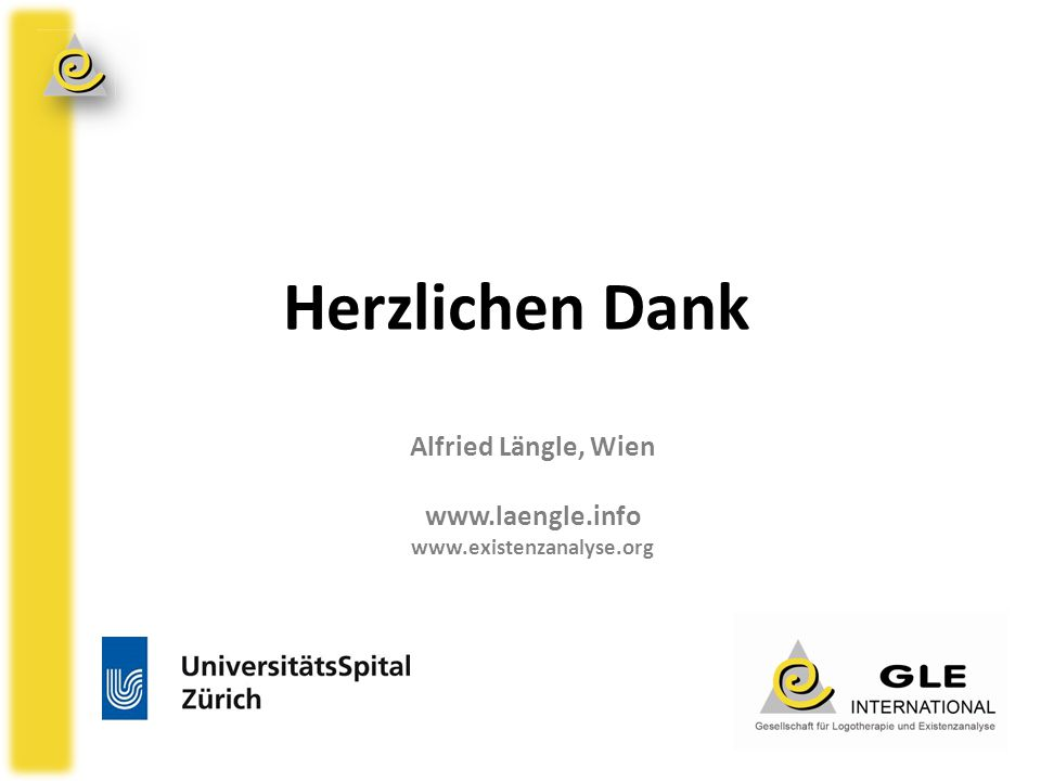 Herzlichen Dank Alfried Längle, Wien www.laengle.info www.existenzanalyse.org