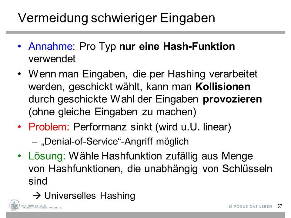Vermeidung schwieriger Eingaben Annahme: Pro Typ nur eine Hash-Funktion verwendet Wenn man Eingaben, die per Hashing verarbeitet werden, geschickt wäh