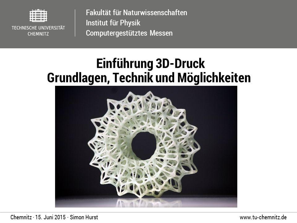 Fakultät für Naturwissenschaften Institut für Physik Computergestütztes Messen www.tu-chemnitz.deChemnitz ∙ 15. Juni 2015 ∙ Simon Hurst Einführung 3D-