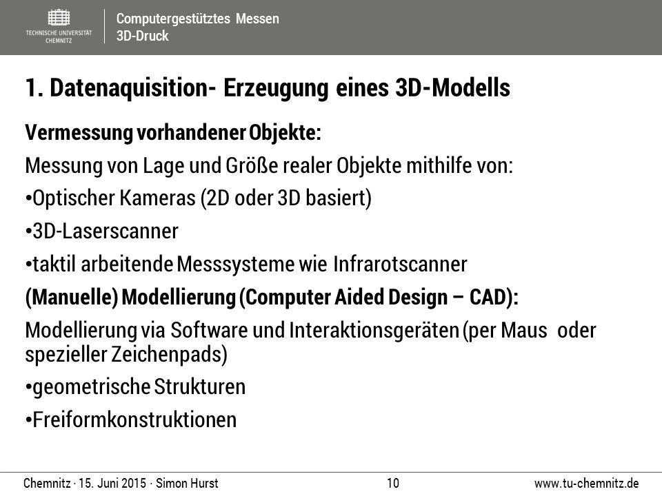 Computergestütztes Messen 3D-Druck www.tu-chemnitz.de 10 Chemnitz ∙ 15. Juni 2015 ∙ Simon Hurst Vermessung vorhandener Objekte: Messung von Lage und G