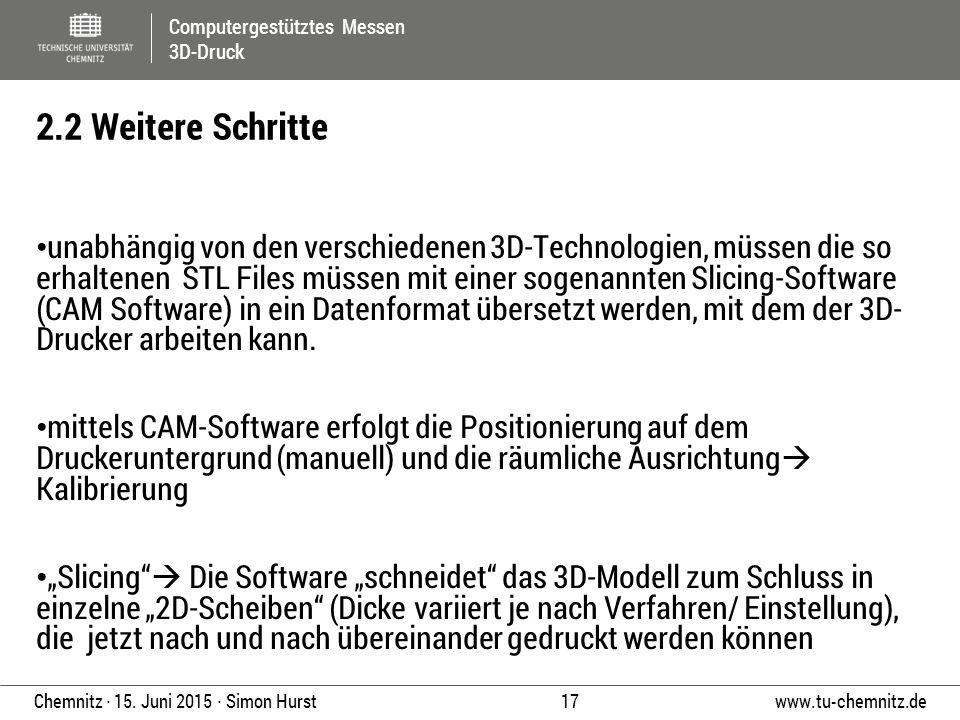Computergestütztes Messen 3D-Druck www.tu-chemnitz.de 17 Chemnitz ∙ 15. Juni 2015 ∙ Simon Hurst unabhängig von den verschiedenen 3D-Technologien, müss
