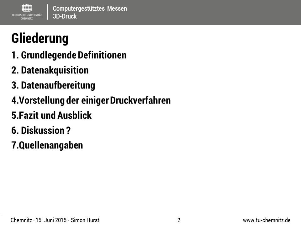 Computergestütztes Messen 3D-Druck www.tu-chemnitz.de 2 Chemnitz ∙ 15. Juni 2015 ∙ Simon Hurst Gliederung 1. Grundlegende Definitionen 2. Datenakquisi