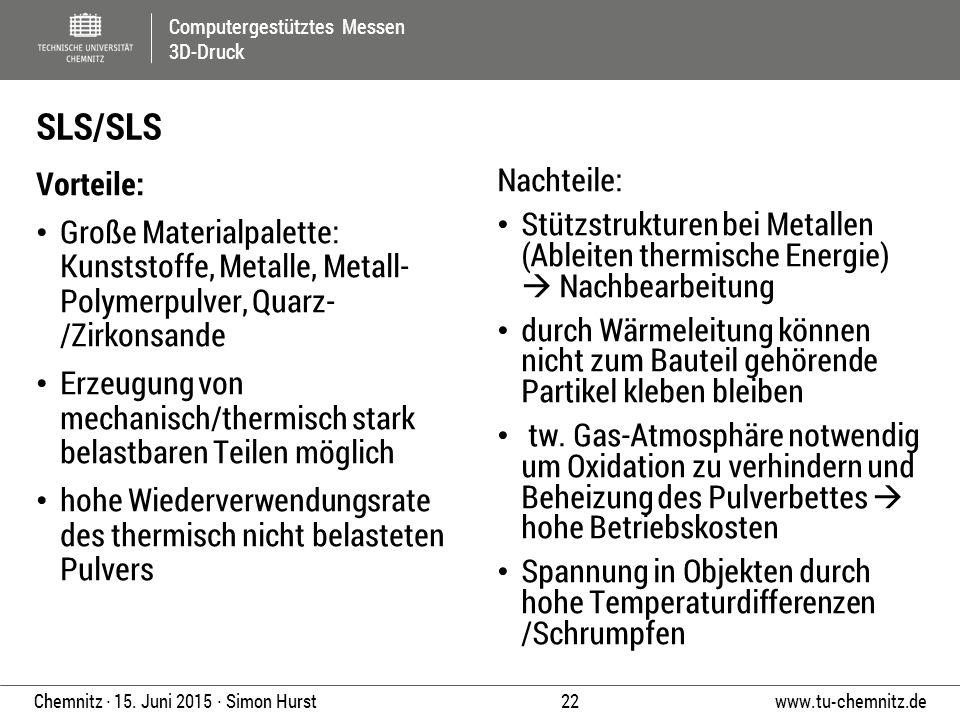Computergestütztes Messen 3D-Druck www.tu-chemnitz.de 22 Chemnitz ∙ 15. Juni 2015 ∙ Simon Hurst Vorteile: Große Materialpalette: Kunststoffe, Metalle,