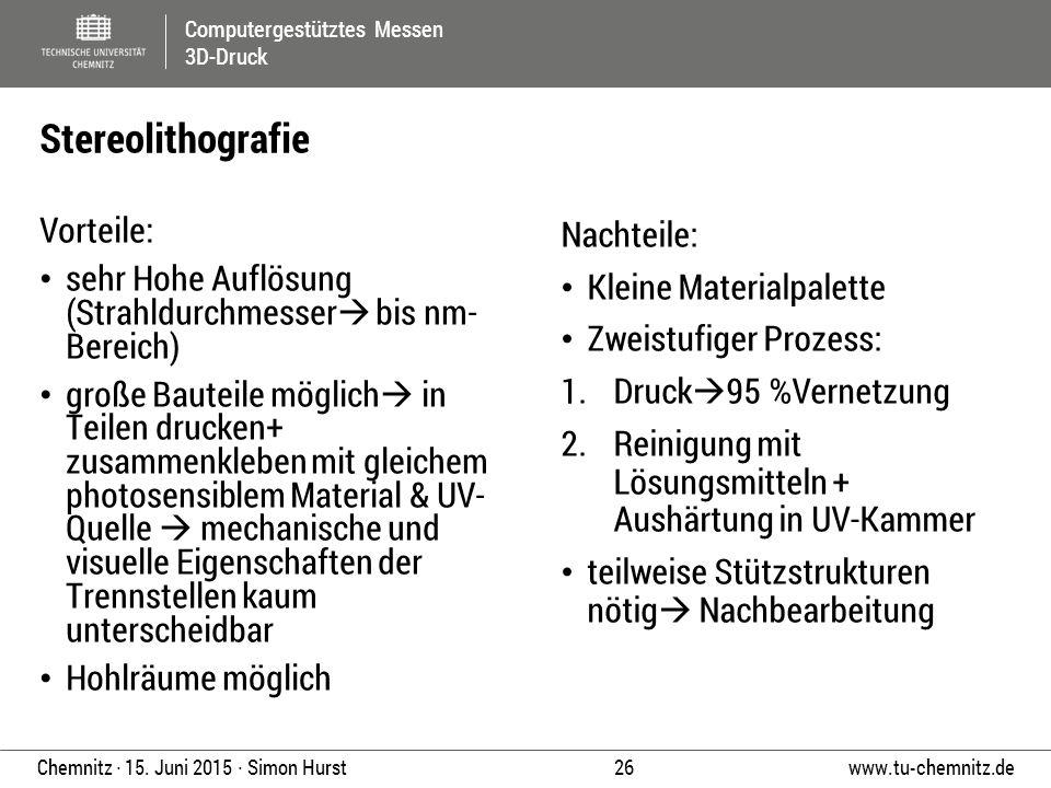 Computergestütztes Messen 3D-Druck www.tu-chemnitz.de 26 Chemnitz ∙ 15. Juni 2015 ∙ Simon Hurst Vorteile: sehr Hohe Auflösung (Strahldurchmesser  bis