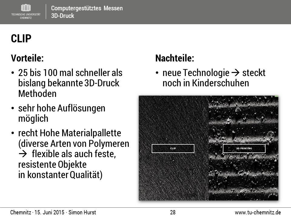 Computergestütztes Messen 3D-Druck www.tu-chemnitz.de 28 Chemnitz ∙ 15. Juni 2015 ∙ Simon Hurst Vorteile: 25 bis 100 mal schneller als bislang bekannt