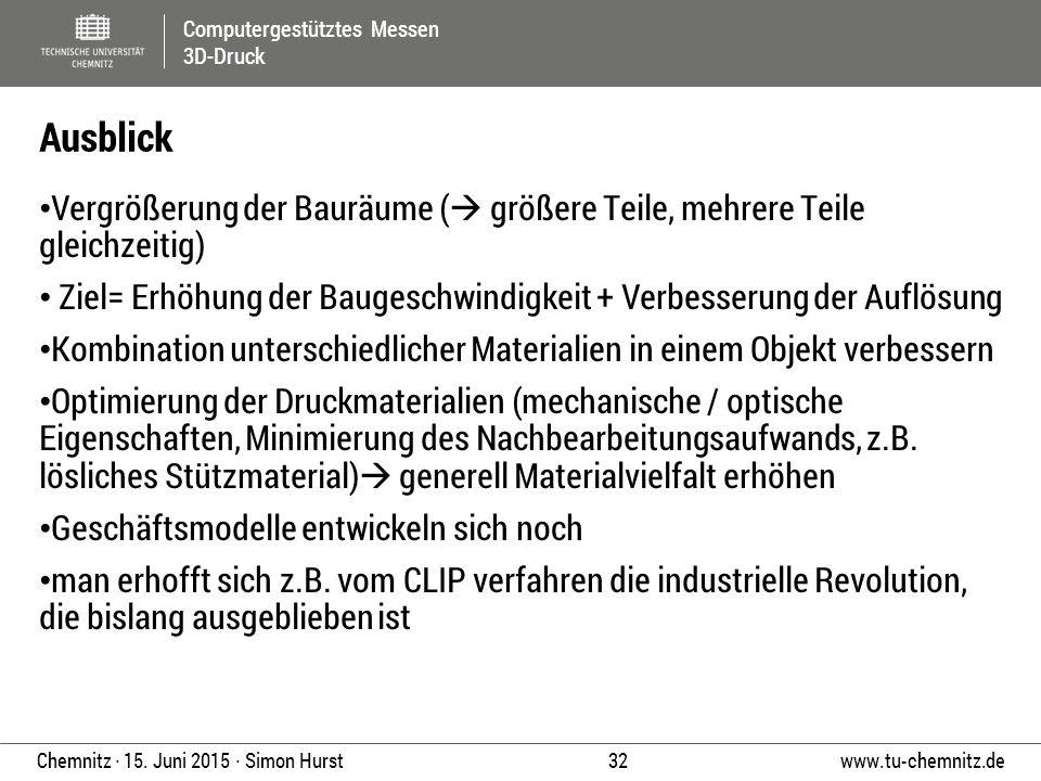 Computergestütztes Messen 3D-Druck www.tu-chemnitz.de 32 Chemnitz ∙ 15. Juni 2015 ∙ Simon Hurst Vergrößerung der Bauräume (  größere Teile, mehrere T