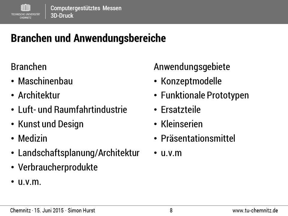 Computergestütztes Messen 3D-Druck www.tu-chemnitz.de 8 Chemnitz ∙ 15. Juni 2015 ∙ Simon Hurst Branchen Maschinenbau Architektur Luft- und Raumfahrtin