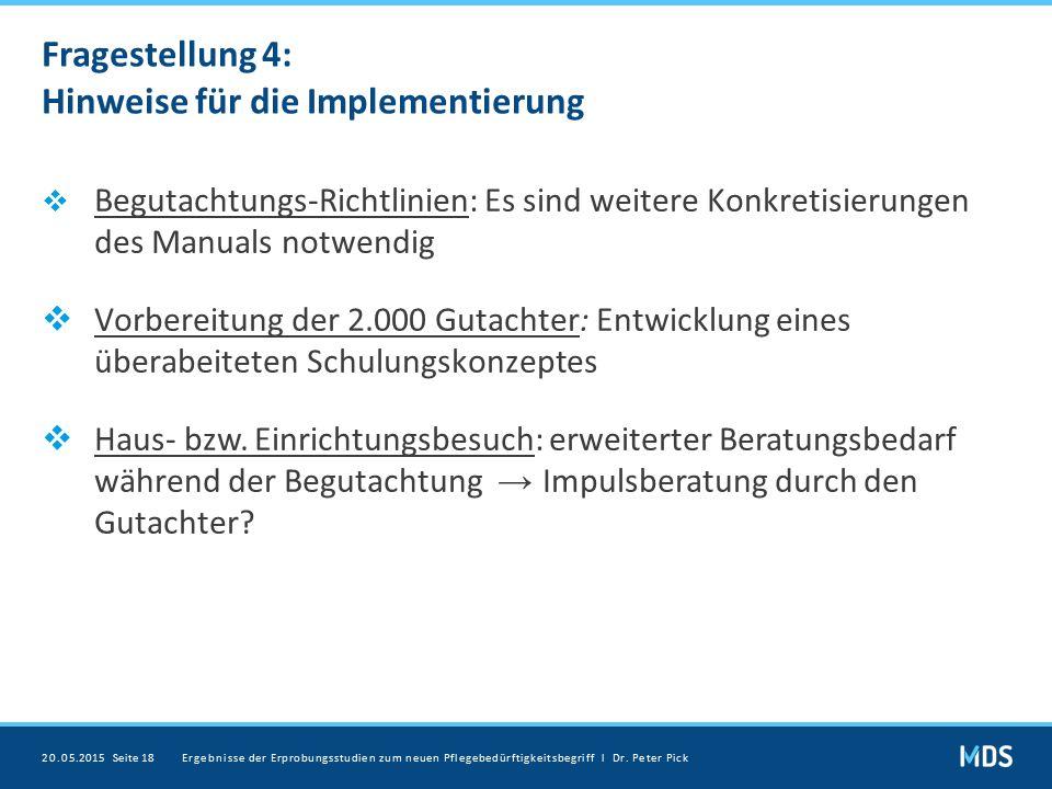 Fragestellung 4: Hinweise für die Implementierung  Begutachtungs-Richtlinien: Es sind weitere Konkretisierungen des Manuals notwendig  Vorbereitung