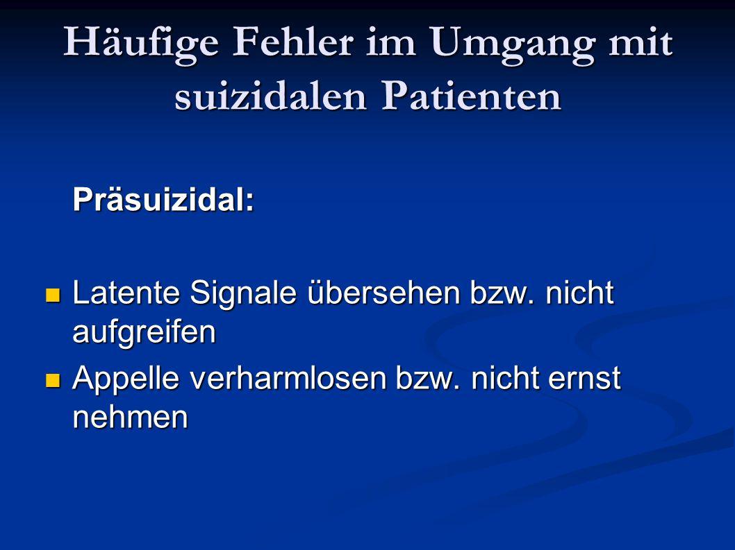 Häufige Fehler im Umgang mit suizidalen Patienten Präsuizidal: Latente Signale übersehen bzw. nicht aufgreifen Latente Signale übersehen bzw. nicht au