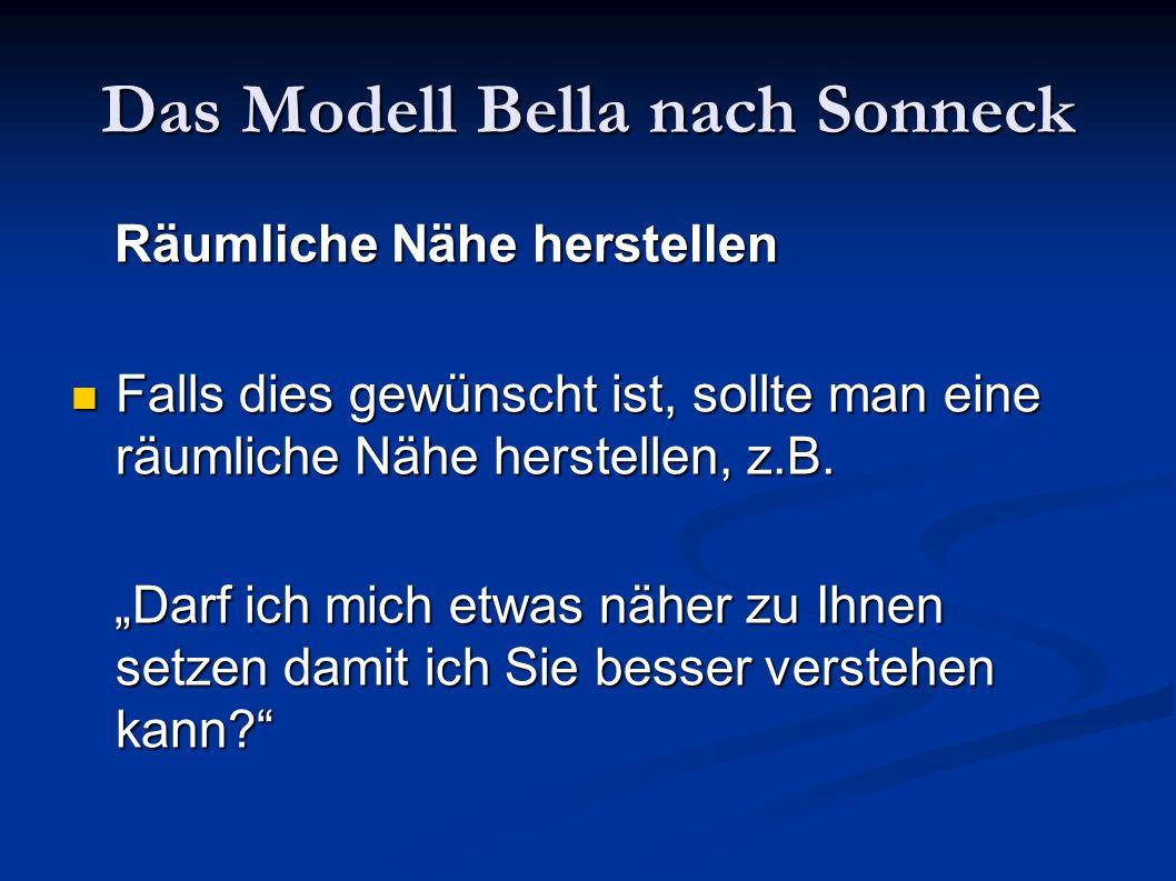 Das Modell Bella nach Sonneck Räumliche Nähe herstellen Räumliche Nähe herstellen Falls dies gewünscht ist, sollte man eine räumliche Nähe herstellen,