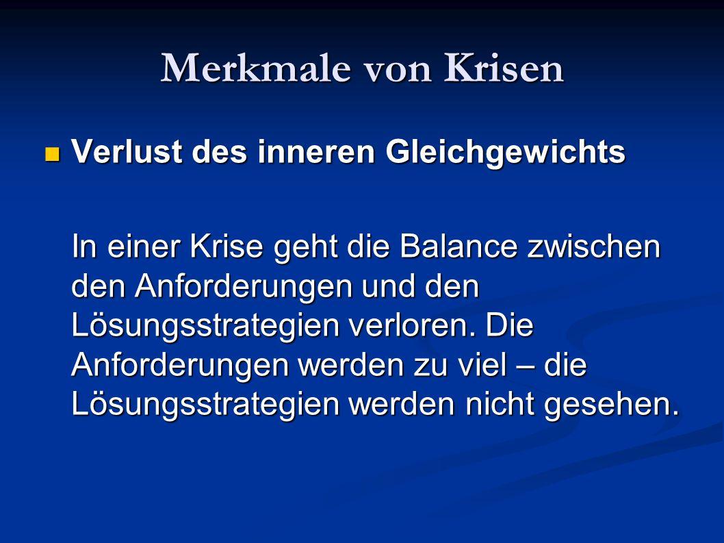 Merkmale von Krisen Verlust des inneren Gleichgewichts Verlust des inneren Gleichgewichts In einer Krise geht die Balance zwischen den Anforderungen u