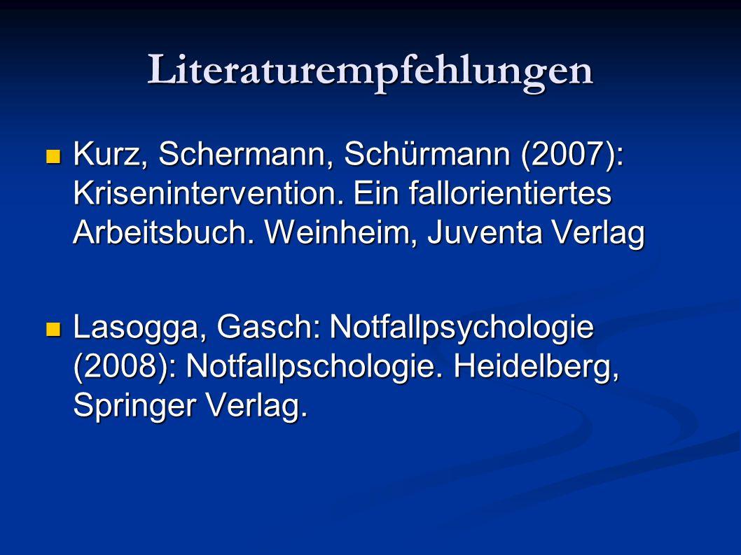 Literaturempfehlungen Kurz, Schermann, Schürmann (2007): Krisenintervention. Ein fallorientiertes Arbeitsbuch. Weinheim, Juventa Verlag Kurz, Scherman