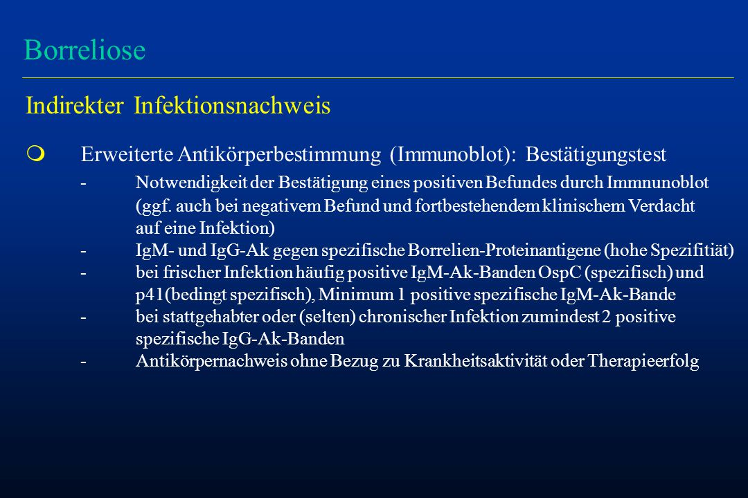 Borreliose Indirekter Infektionsnachweis m Erweiterte Antikörperbestimmung (Immunoblot): Bestätigungstest -Notwendigkeit der Bestätigung eines positiven Befundes durch Immnunoblot (ggf.