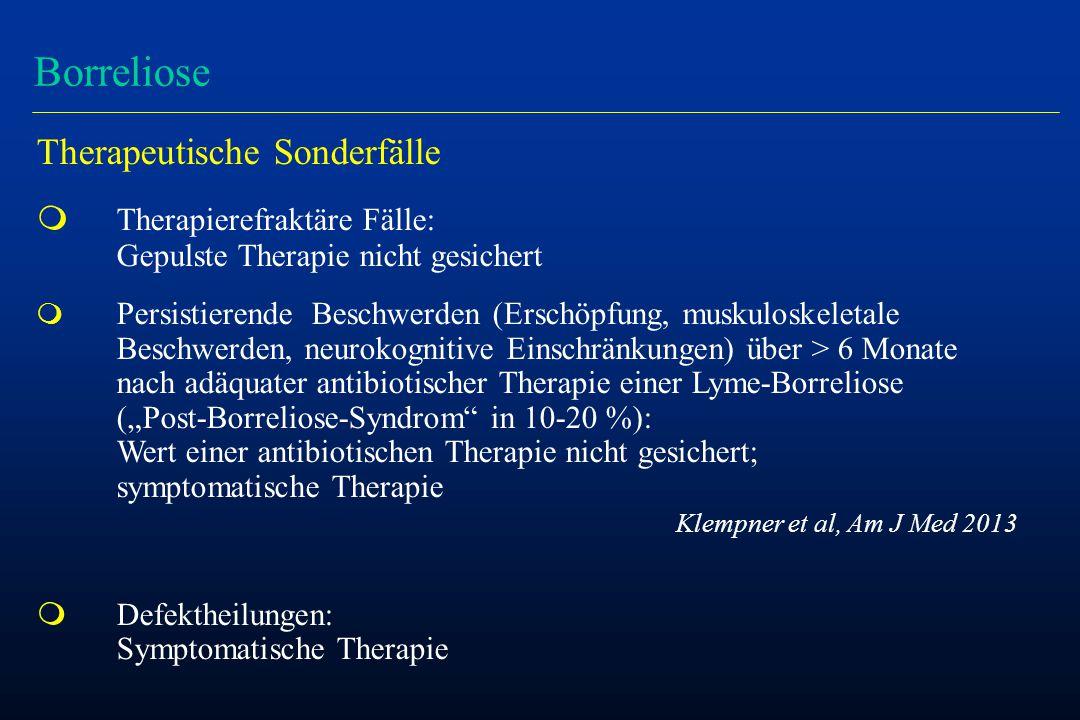 """Borreliose Therapeutische Sonderfälle m Therapierefraktäre Fälle: Gepulste Therapie nicht gesichert m Persistierende Beschwerden (Erschöpfung, muskuloskeletale Beschwerden, neurokognitive Einschränkungen) über > 6 Monate nach adäquater antibiotischer Therapie einer Lyme-Borreliose (""""Post-Borreliose-Syndrom in 10-20 %): Wert einer antibiotischen Therapie nicht gesichert; symptomatische Therapie Klempner et al, Am J Med 2013 m Defektheilungen: Symptomatische Therapie"""