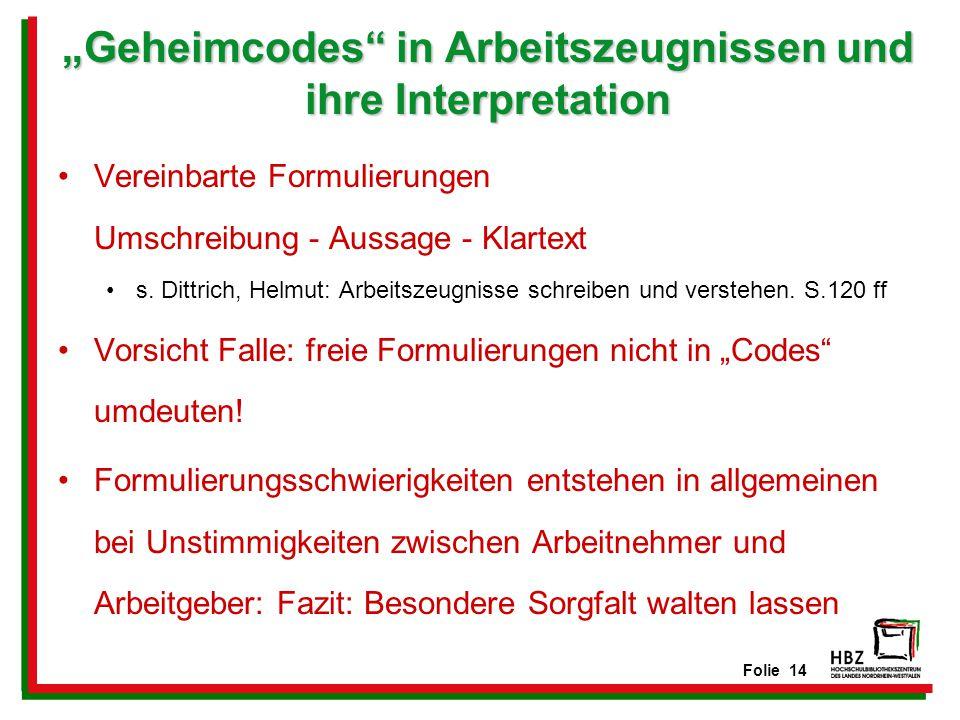 """Folie 14 """"Geheimcodes"""" in Arbeitszeugnissen und ihre Interpretation Vereinbarte Formulierungen Umschreibung - Aussage - Klartext s. Dittrich, Helmut:"""