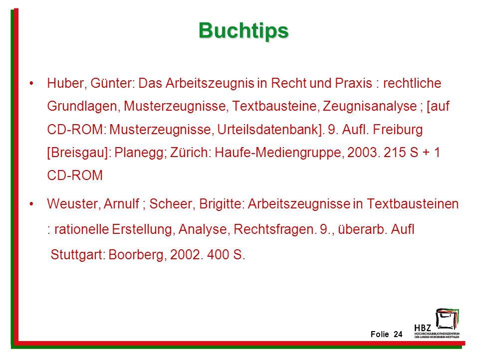 Folie 24 Buchtips Huber, Günter: Das Arbeitszeugnis in Recht und Praxis : rechtliche Grundlagen, Musterzeugnisse, Textbausteine, Zeugnisanalyse ; [auf