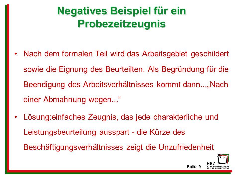 Folie 9 Negatives Beispiel für ein Probezeitzeugnis Nach dem formalen Teil wird das Arbeitsgebiet geschildert sowie die Eignung des Beurteilten. Als B