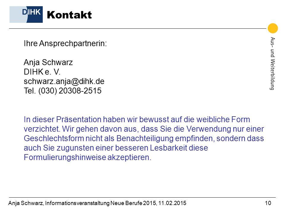 Anja Schwarz, Informationsveranstaltung Neue Berufe 2015, 11.02.201510 Ihre Ansprechpartnerin: Anja Schwarz DIHK e. V. schwarz.anja@dihk.de Tel. (030)