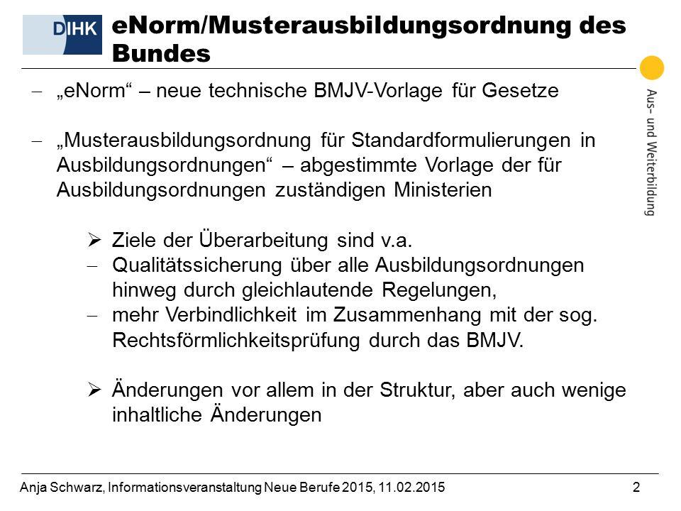 """Anja Schwarz, Informationsveranstaltung Neue Berufe 2015, 11.02.20152  """"eNorm"""" – neue technische BMJV-Vorlage für Gesetze  """"Musterausbildungsordnung"""