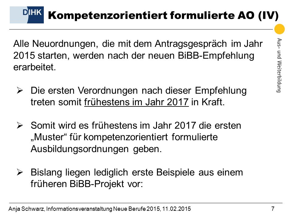 Anja Schwarz, Informationsveranstaltung Neue Berufe 2015, 11.02.20157 Alle Neuordnungen, die mit dem Antragsgespräch im Jahr 2015 starten, werden nach der neuen BiBB-Empfehlung erarbeitet.