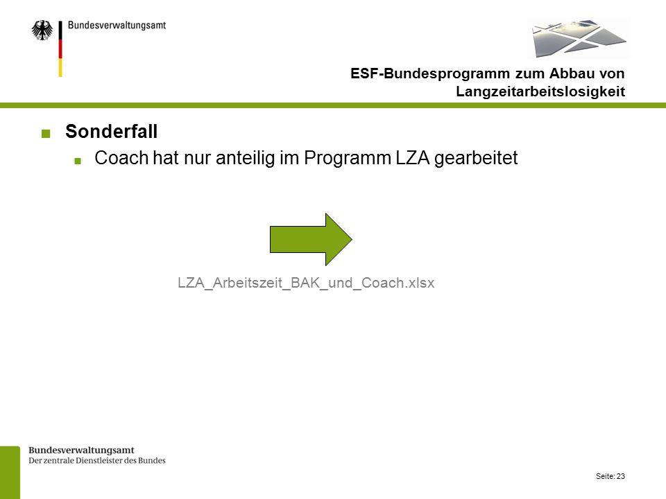 Seite: 23 ■Sonderfall ■ Coach hat nur anteilig im Programm LZA gearbeitet LZA_Arbeitszeit_BAK_und_Coach.xlsx ESF-Bundesprogramm zum Abbau von Langzeitarbeitslosigkeit